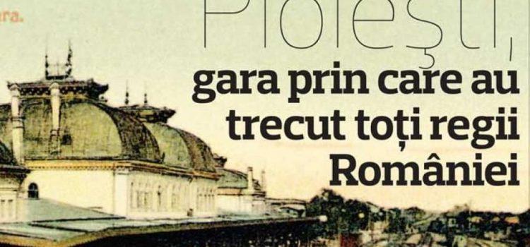 Ploiești, gara prin care au trecut toți regii României.